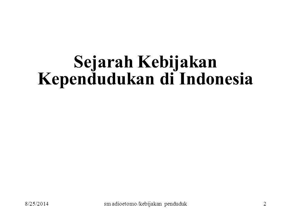 8/25/2014sm adioetomo /kebijakan penduduk2 Sejarah Kebijakan Kependudukan di Indonesia