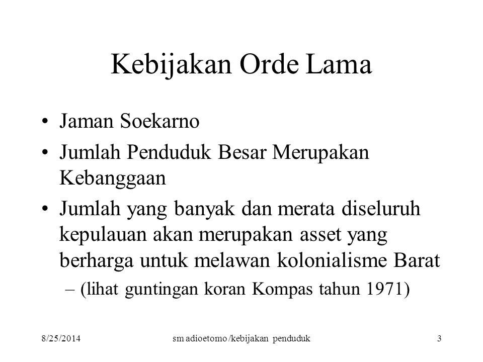 8/25/2014sm adioetomo /kebijakan penduduk3 Kebijakan Orde Lama Jaman Soekarno Jumlah Penduduk Besar Merupakan Kebanggaan Jumlah yang banyak dan merata