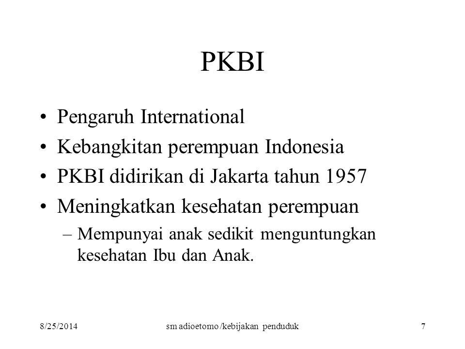 8/25/2014sm adioetomo /kebijakan penduduk7 PKBI Pengaruh International Kebangkitan perempuan Indonesia PKBI didirikan di Jakarta tahun 1957 Meningkatk