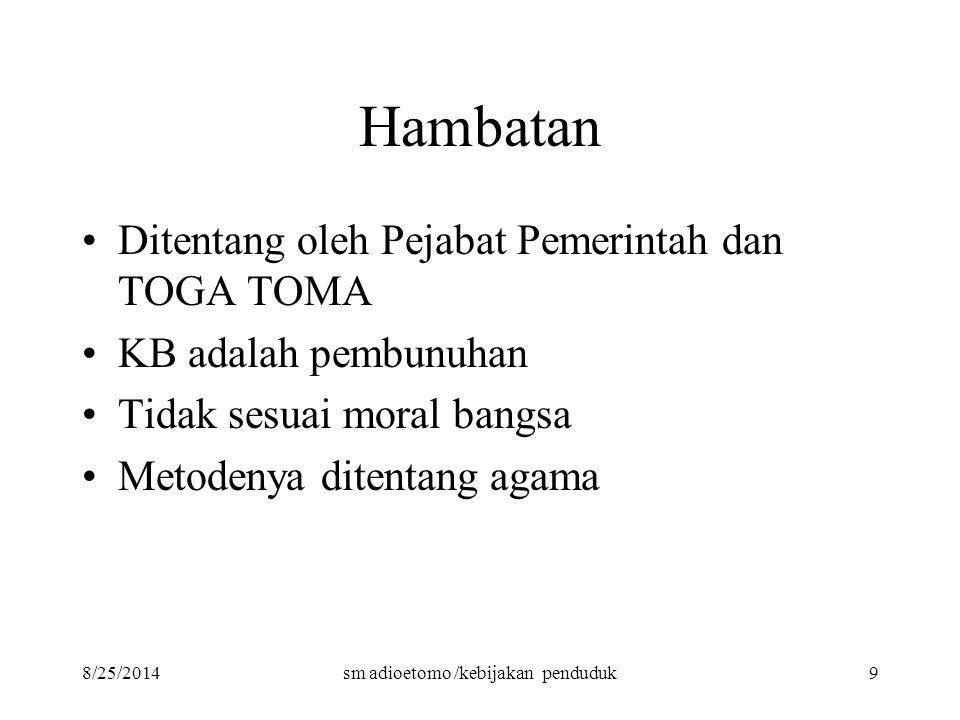 8/25/2014sm adioetomo /kebijakan penduduk9 Hambatan Ditentang oleh Pejabat Pemerintah dan TOGA TOMA KB adalah pembunuhan Tidak sesuai moral bangsa Met