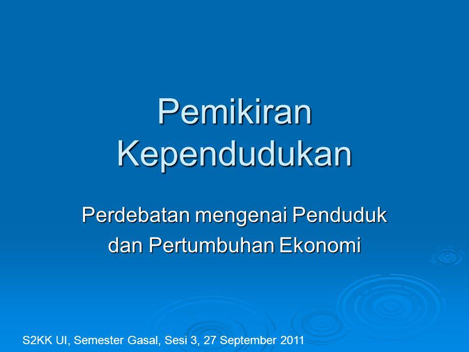 Pemikiran Kependudukan Perdebatan mengenai Penduduk dan Pertumbuhan Ekonomi S2KK UI, Semester Gasal, Sesi 3, 27 September 2011