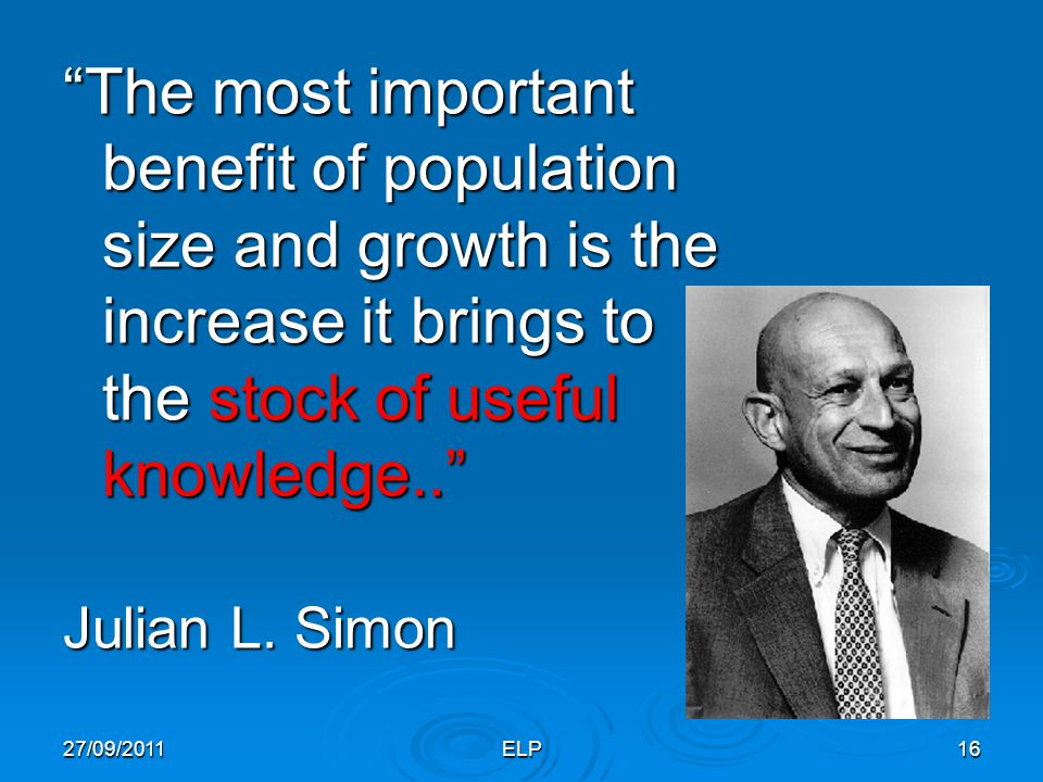 "ELP16 ""The most important benefit of population size and growth is the increase it brings to the stock of useful knowledge.."" Julian L. Simon 27/09/20"
