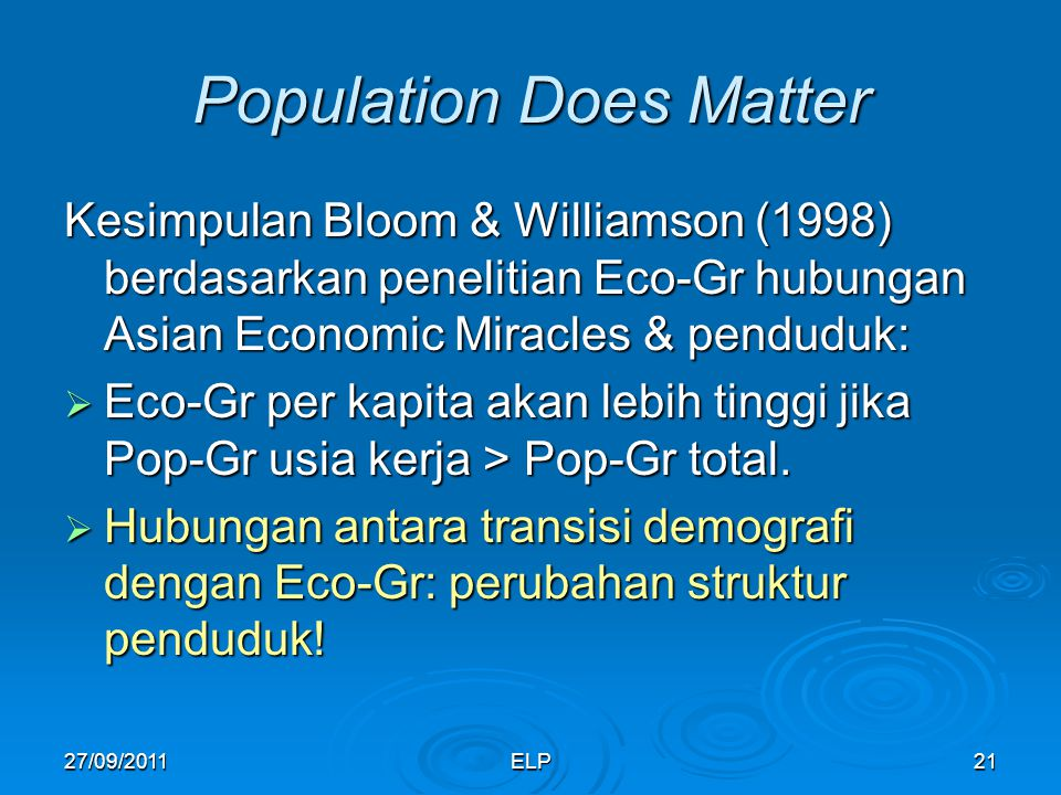 ELP21 Population Does Matter Kesimpulan Bloom & Williamson (1998) berdasarkan penelitian Eco-Gr hubungan Asian Economic Miracles & penduduk:  Eco-Gr