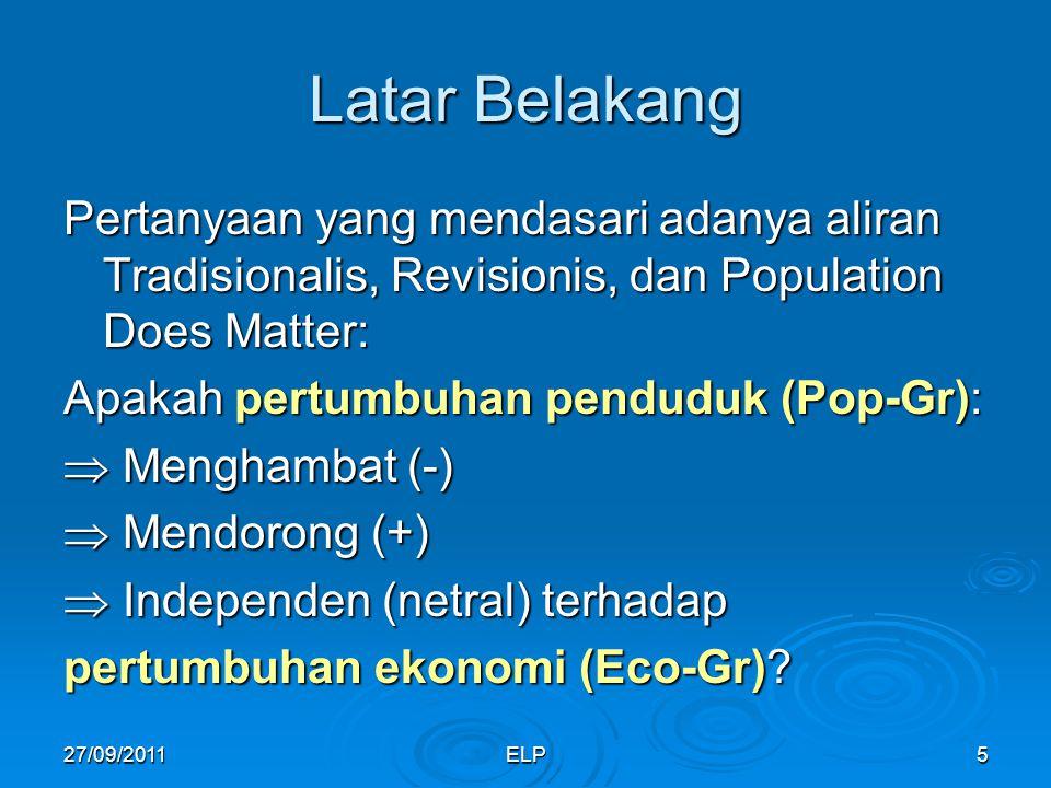 ELP5 Latar Belakang Pertanyaan yang mendasari adanya aliran Tradisionalis, Revisionis, dan Population Does Matter: Apakah pertumbuhan penduduk (Pop-Gr):  Menghambat (-)  Mendorong (+)  Independen (netral) terhadap pertumbuhan ekonomi (Eco-Gr).
