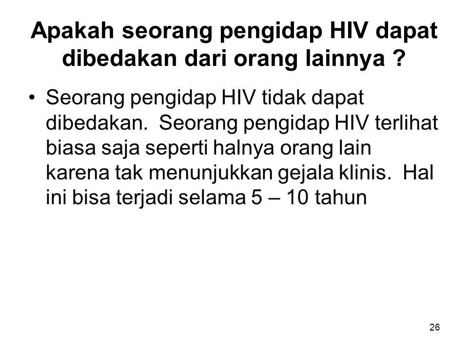 Apakah seorang pengidap HIV dapat dibedakan dari orang lainnya ? Seorang pengidap HIV tidak dapat dibedakan. Seorang pengidap HIV terlihat biasa saja