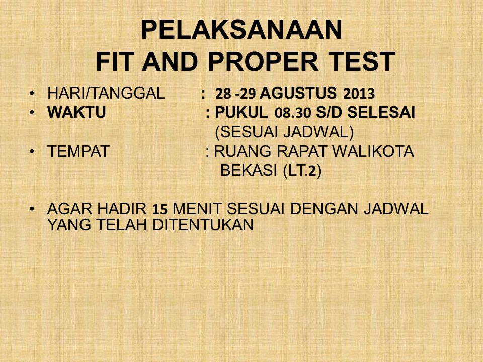 PELAKSANAAN FIT AND PROPER TEST HARI/TANGGAL : 28 -29 AGUSTUS 2013 WAKTU : PUKUL 08.30 S/D SELESAI (SESUAI JADWAL) TEMPAT : RUANG RAPAT WALIKOTA BEKASI (LT.
