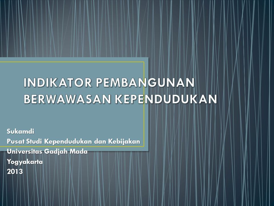 Sukamdi Pusat Studi Kependudukan dan Kebijakan Universitas Gadjah Mada Yogyakarta2013