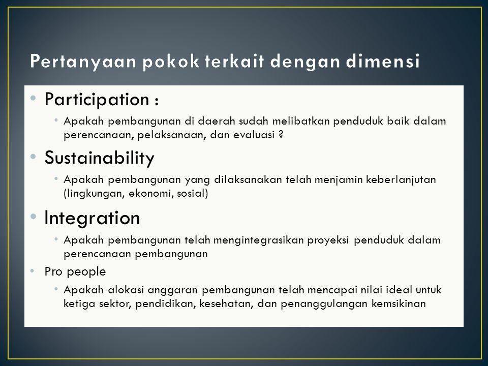 Participation : Apakah pembangunan di daerah sudah melibatkan penduduk baik dalam perencanaan, pelaksanaan, dan evaluasi .