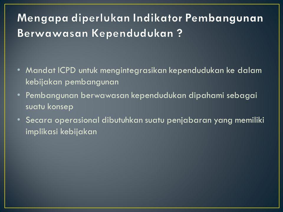 Mandat ICPD untuk mengintegrasikan kependudukan ke dalam kebijakan pembangunan Pembangunan berwawasan kependudukan dipahami sebagai suatu konsep Secara operasional dibutuhkan suatu penjabaran yang memiliki implikasi kebijakan