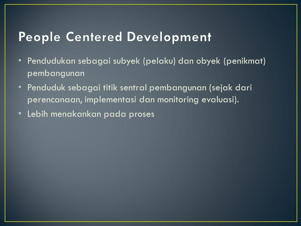 Pendudukan sebagai subyek (pelaku) dan obyek (penikmat) pembangunan Penduduk sebagai titik sentral pembangunan (sejak dari perencanaan, implementasi dan monitoring evaluasi).