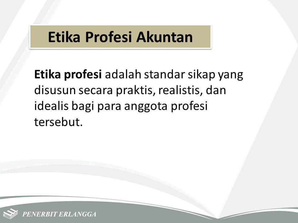 Etika Profesi Akuntan Etika profesi adalah standar sikap yang disusun secara praktis, realistis, dan idealis bagi para anggota profesi tersebut.