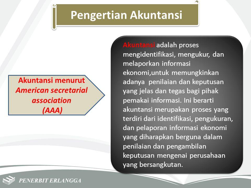 Pengertian Akuntansi Akuntansi menurut American secretarial association (AAA) Akuntansi adalah proses mengidentifikasi, mengukur, dan melaporkan infor