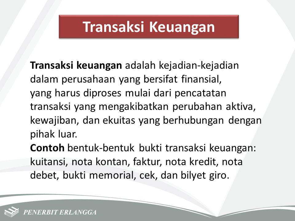 Transaksi Keuangan Transaksi keuangan adalah kejadian-kejadian dalam perusahaan yang bersifat finansial, yang harus diproses mulai dari pencatatan tra