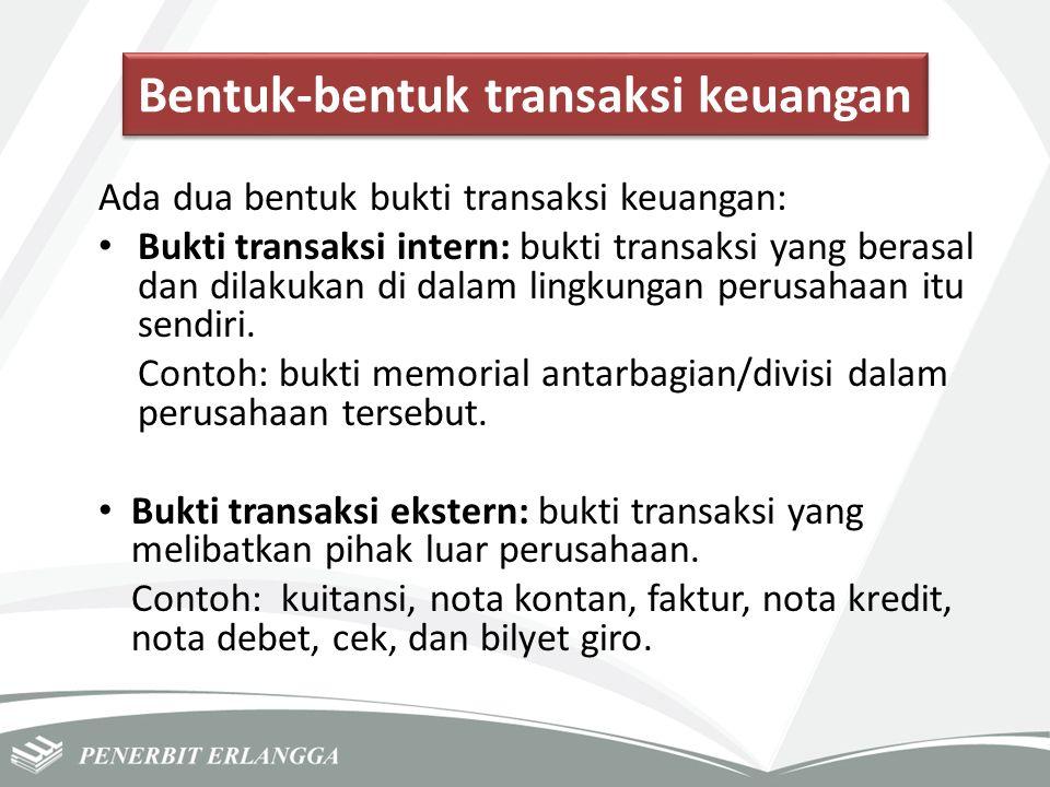 Bentuk-bentuk transaksi keuangan Ada dua bentuk bukti transaksi keuangan: Bukti transaksi intern: bukti transaksi yang berasal dan dilakukan di dalam