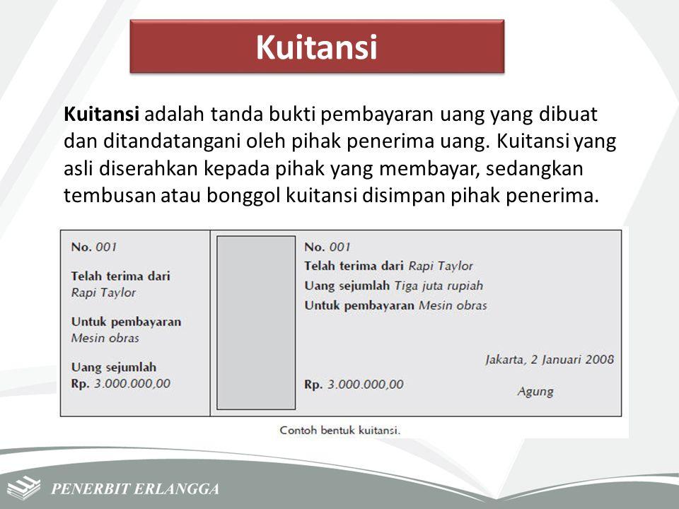 Kuitansi Kuitansi adalah tanda bukti pembayaran uang yang dibuat dan ditandatangani oleh pihak penerima uang. Kuitansi yang asli diserahkan kepada pih