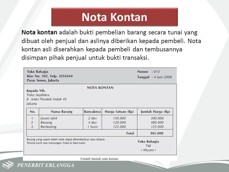 Nota Kontan Nota kontan adalah bukti pembelian barang secara tunai yang dibuat oleh penjual dan aslinya diberikan kepada pembeli. Nota kontan asli dis