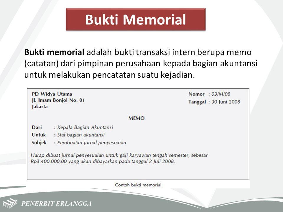 Bukti Memorial Bukti memorial adalah bukti transaksi intern berupa memo (catatan) dari pimpinan perusahaan kepada bagian akuntansi untuk melakukan pen