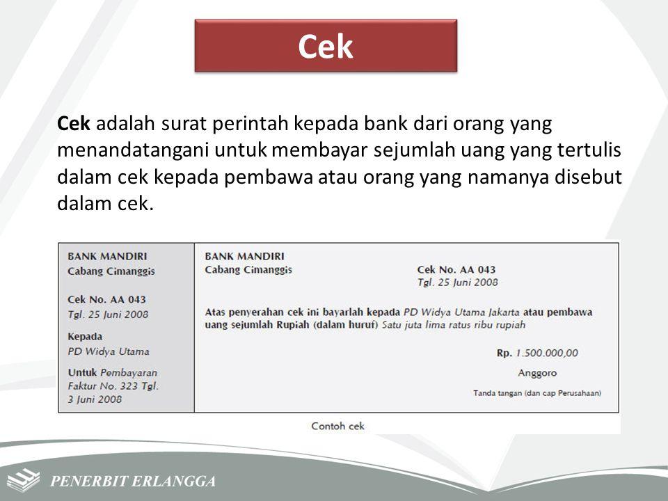 Cek Cek adalah surat perintah kepada bank dari orang yang menandatangani untuk membayar sejumlah uang yang tertulis dalam cek kepada pembawa atau oran
