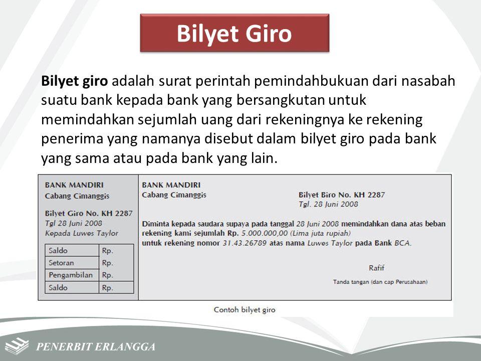 Bilyet Giro Bilyet giro adalah surat perintah pemindahbukuan dari nasabah suatu bank kepada bank yang bersangkutan untuk memindahkan sejumlah uang dar