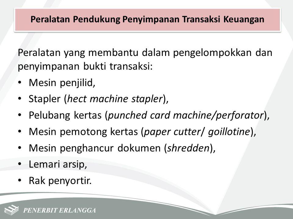 Peralatan Pendukung Penyimpanan Transaksi Keuangan Peralatan yang membantu dalam pengelompokkan dan penyimpanan bukti transaksi: Mesin penjilid, Stapl