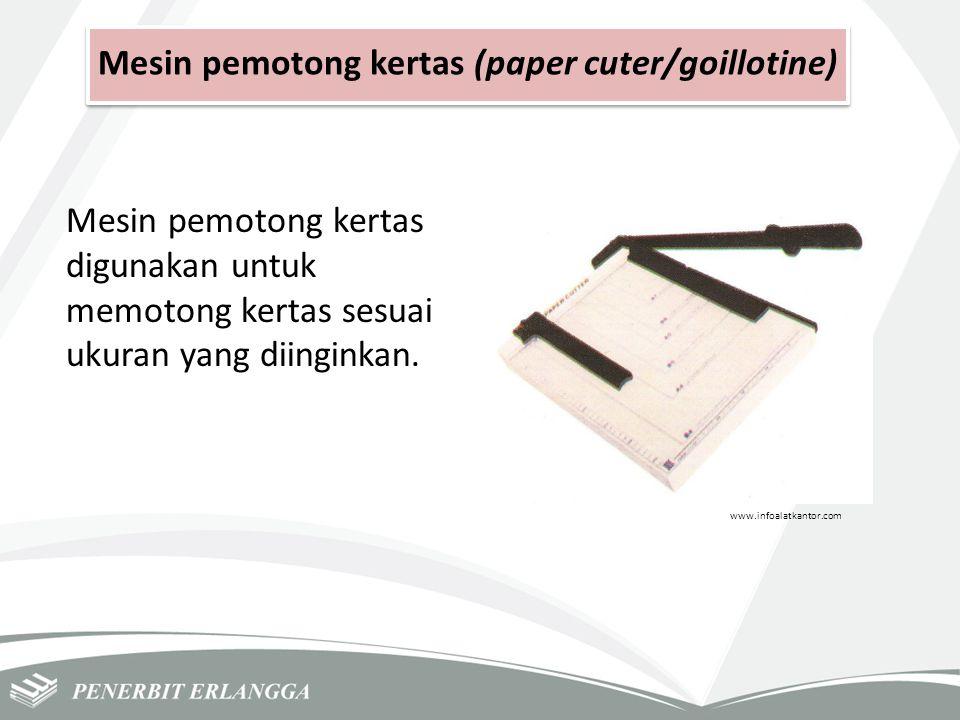 Mesin pemotong kertas (paper cuter/goillotine) Mesin pemotong kertas digunakan untuk memotong kertas sesuai ukuran yang diinginkan. www.infoalatkantor