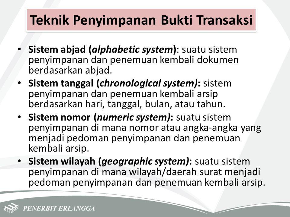Teknik Penyimpanan Bukti Transaksi Sistem abjad (alphabetic system): suatu sistem penyimpanan dan penemuan kembali dokumen berdasarkan abjad. Sistem t