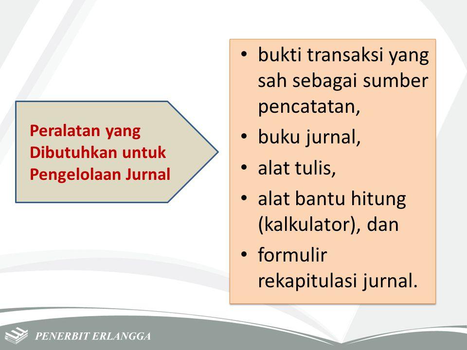 Peralatan yang Dibutuhkan untuk Pengelolaan Jurnal bukti transaksi yang sah sebagai sumber pencatatan, buku jurnal, alat tulis, alat bantu hitung (kal