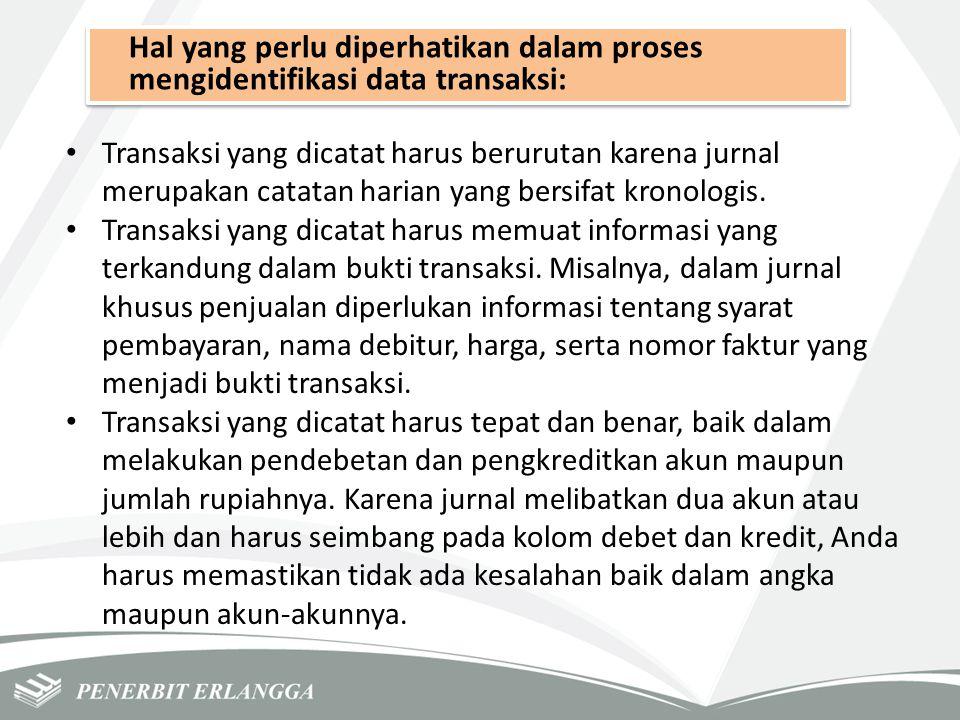 Hal yang perlu diperhatikan dalam proses mengidentifikasi data transaksi: Transaksi yang dicatat harus berurutan karena jurnal merupakan catatan haria