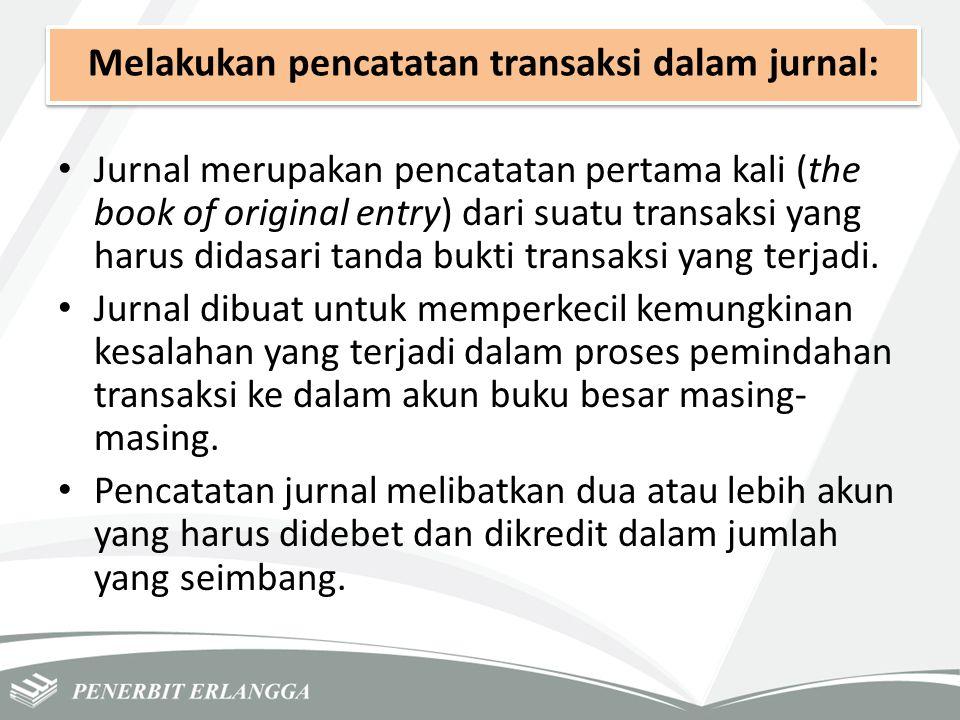 Melakukan pencatatan transaksi dalam jurnal: Jurnal merupakan pencatatan pertama kali (the book of original entry) dari suatu transaksi yang harus did
