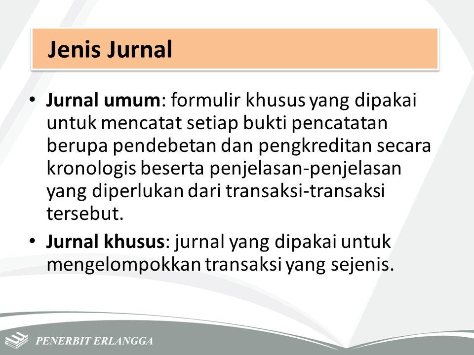 Jenis Jurnal Jurnal umum: formulir khusus yang dipakai untuk mencatat setiap bukti pencatatan berupa pendebetan dan pengkreditan secara kronologis bes