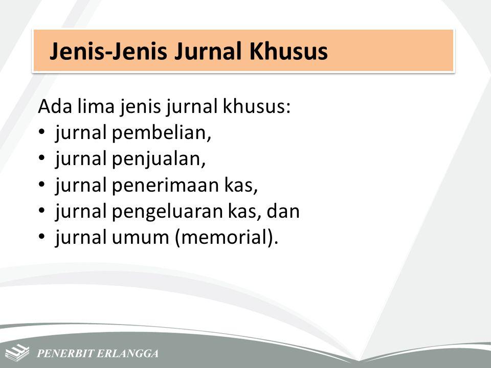 Jenis-Jenis Jurnal Khusus Ada lima jenis jurnal khusus: jurnal pembelian, jurnal penjualan, jurnal penerimaan kas, jurnal pengeluaran kas, dan jurnal