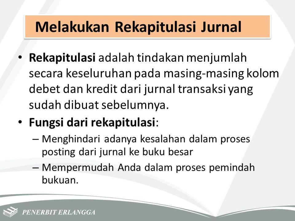 Melakukan Rekapitulasi Jurnal Rekapitulasi adalah tindakan menjumlah secara keseluruhan pada masing-masing kolom debet dan kredit dari jurnal transaks