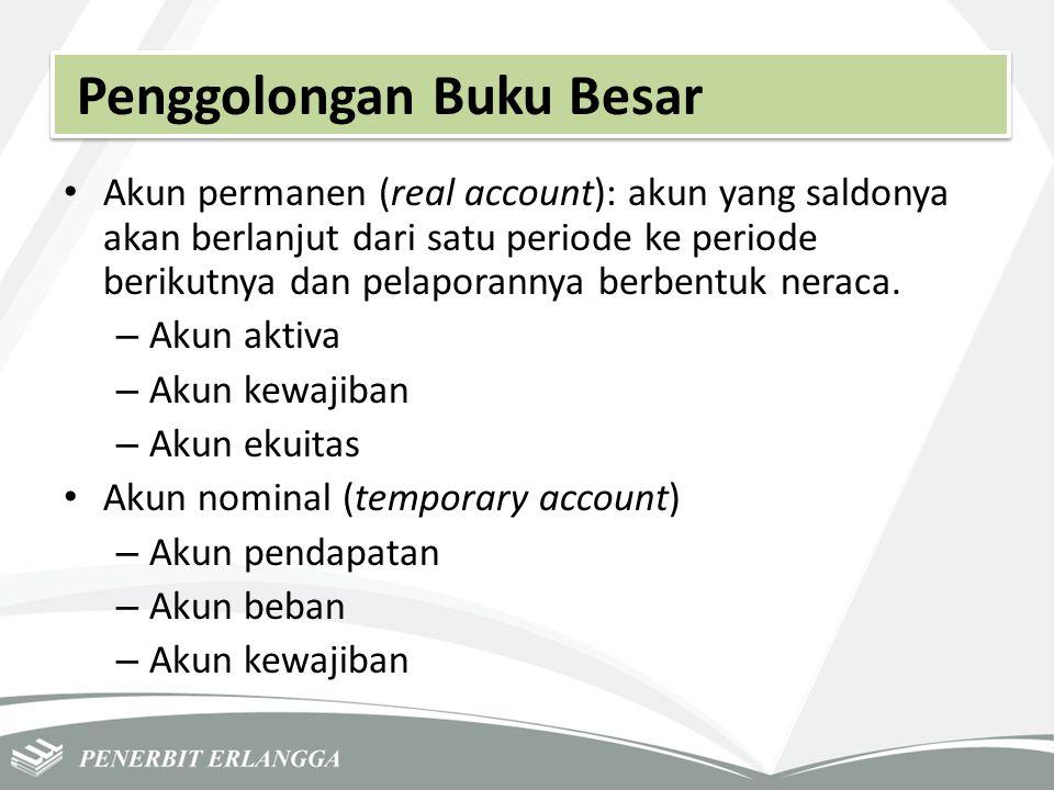 Penggolongan Buku Besar Akun permanen (real account): akun yang saldonya akan berlanjut dari satu periode ke periode berikutnya dan pelaporannya berbe