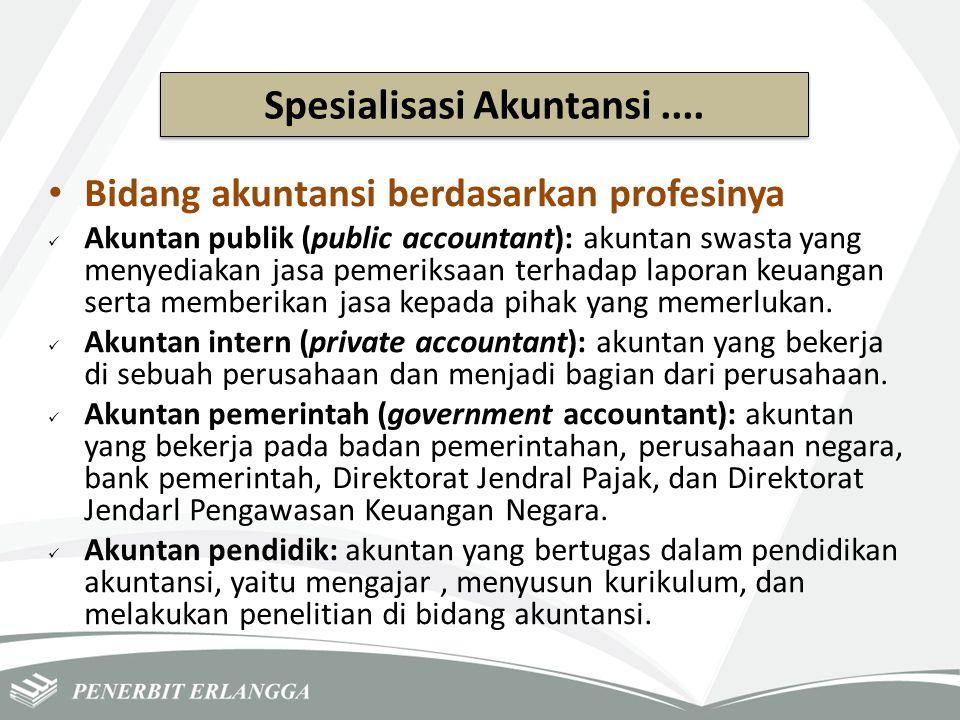 Bidang akuntansi berdasarkan profesinya Akuntan publik (public accountant): akuntan swasta yang menyediakan jasa pemeriksaan terhadap laporan keuangan