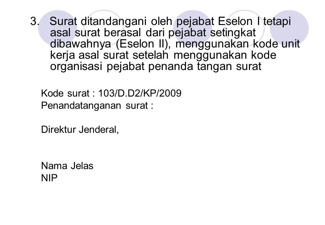 3. Surat ditandangani oleh pejabat Eselon I tetapi asal surat berasal dari pejabat setingkat dibawahnya (Eselon II), menggunakan kode unit kerja asal