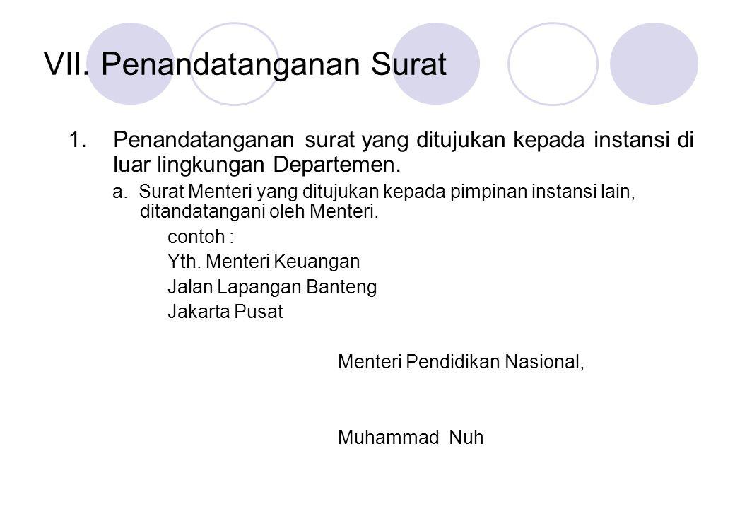 VII. Penandatanganan Surat 1.Penandatanganan surat yang ditujukan kepada instansi di luar lingkungan Departemen. a. Surat Menteri yang ditujukan kepad