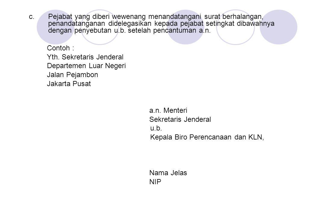 c.Pejabat yang diberi wewenang menandatangani surat berhalangan, penandatanganan didelegasikan kepada pejabat setingkat dibawahnya dengan penyebutan u