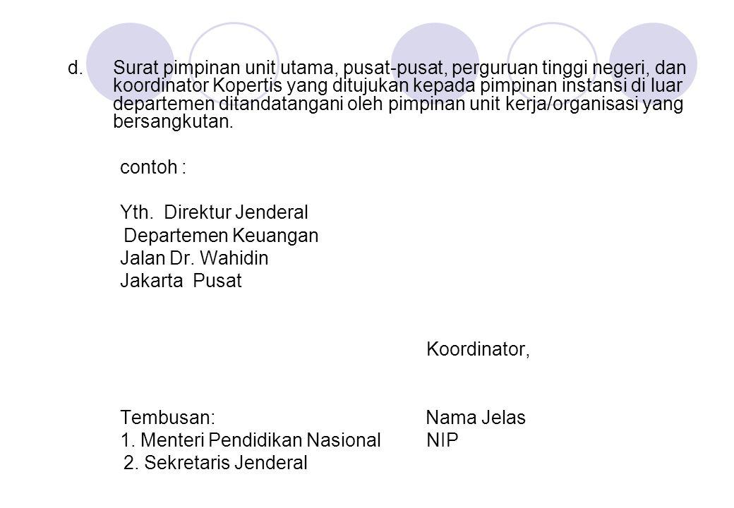 d.Surat pimpinan unit utama, pusat-pusat, perguruan tinggi negeri, dan koordinator Kopertis yang ditujukan kepada pimpinan instansi di luar departemen