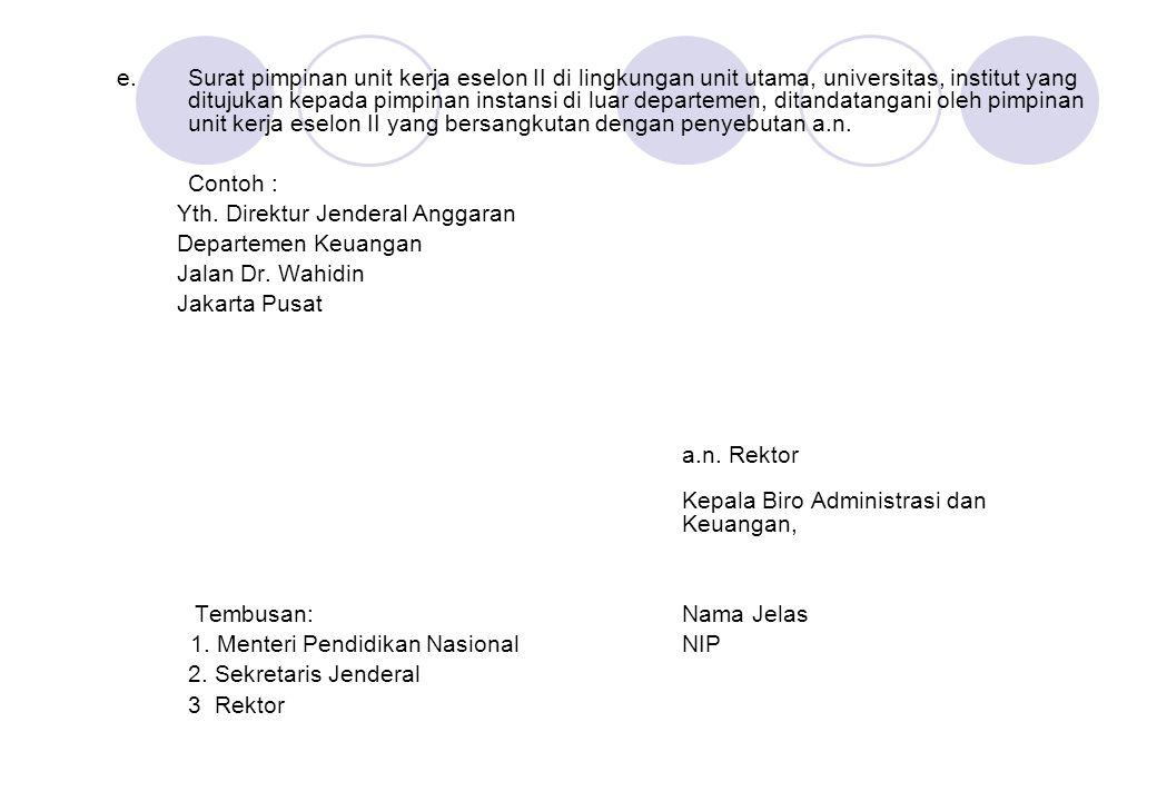 e.Surat pimpinan unit kerja eselon II di lingkungan unit utama, universitas, institut yang ditujukan kepada pimpinan instansi di luar departemen, dita