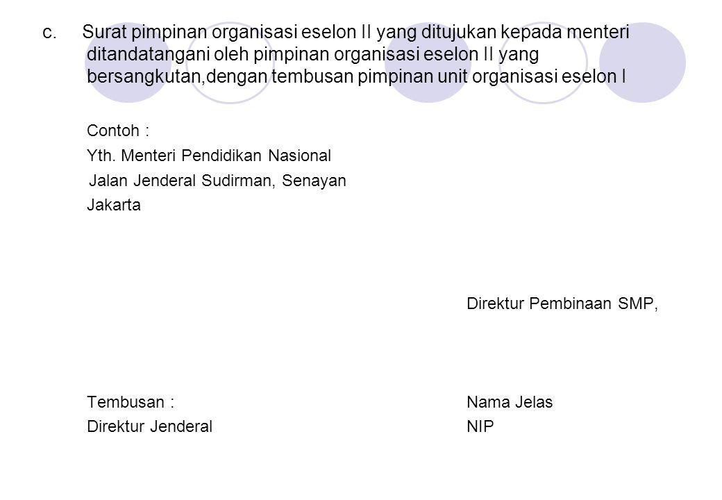 c. Surat pimpinan organisasi eselon II yang ditujukan kepada menteri ditandatangani oleh pimpinan organisasi eselon II yang bersangkutan,dengan tembus