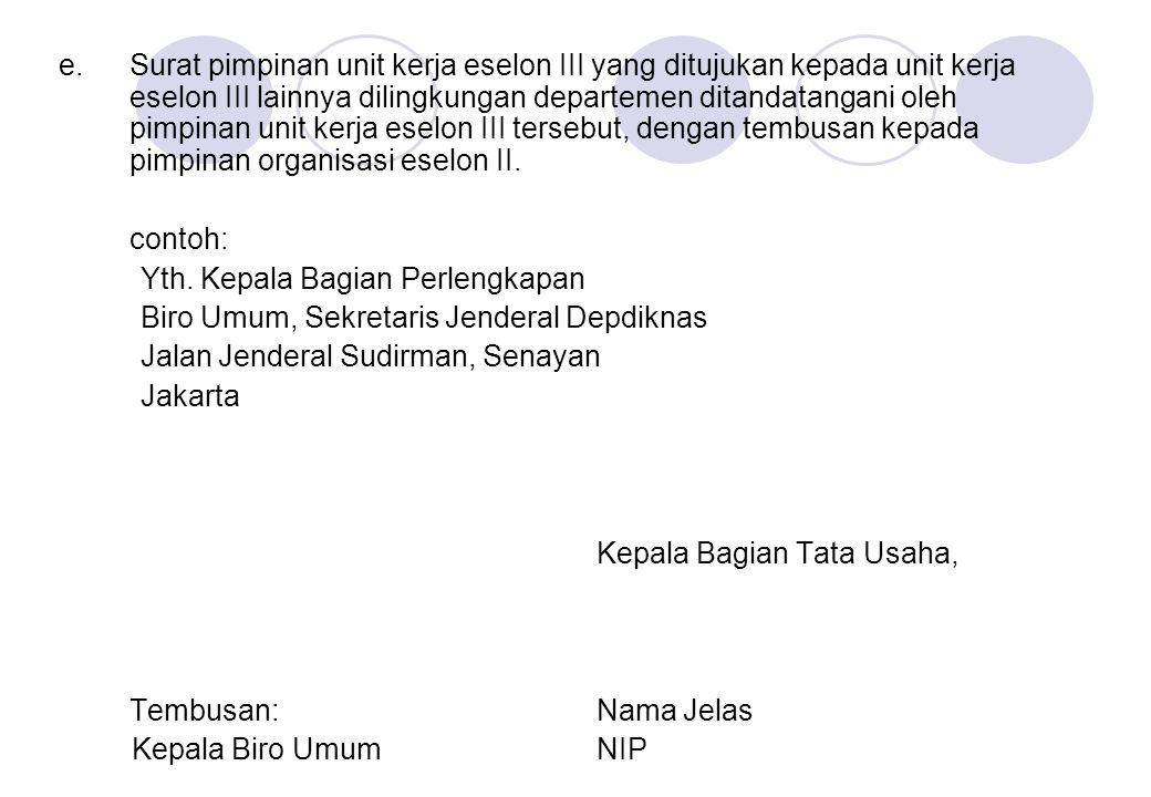 e.Surat pimpinan unit kerja eselon III yang ditujukan kepada unit kerja eselon III lainnya dilingkungan departemen ditandatangani oleh pimpinan unit k