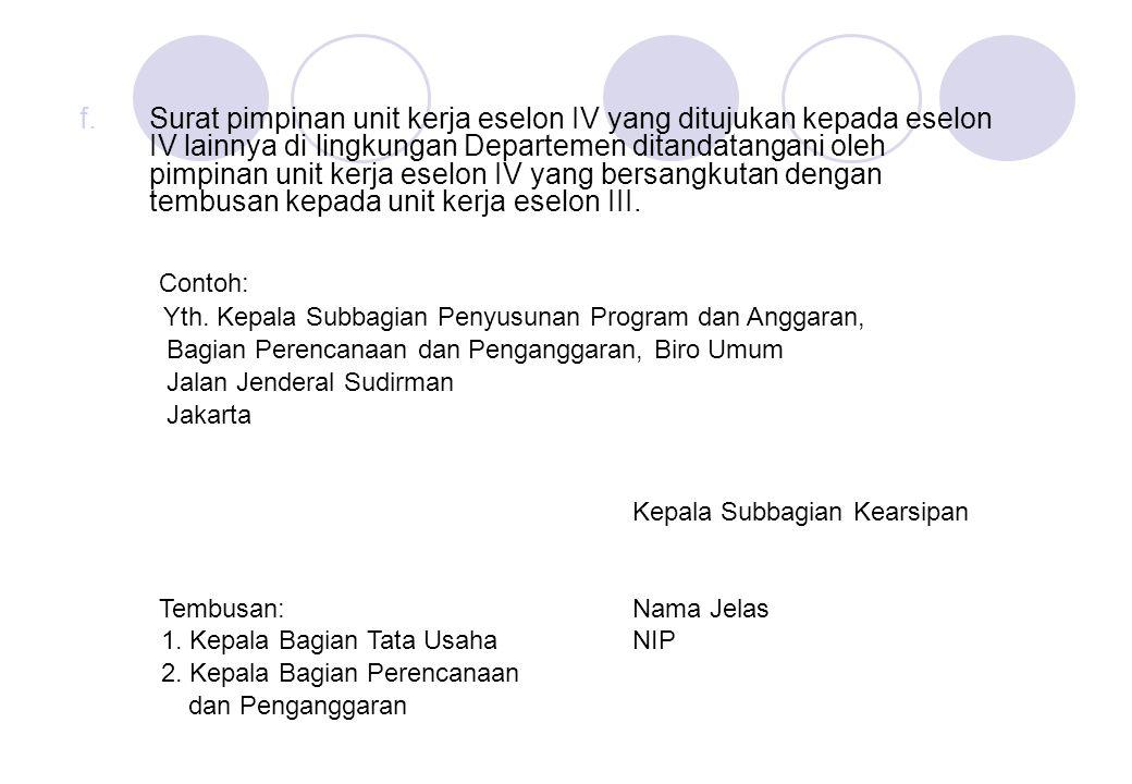 f.Surat pimpinan unit kerja eselon IV yang ditujukan kepada eselon IV lainnya di lingkungan Departemen ditandatangani oleh pimpinan unit kerja eselon