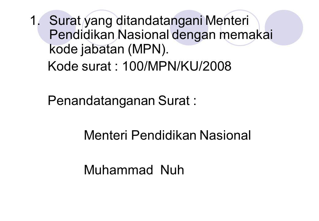 1.Surat yang ditandatangani Menteri Pendidikan Nasional dengan memakai kode jabatan (MPN). Kode surat : 100/MPN/KU/2008 Penandatanganan Surat : Menter