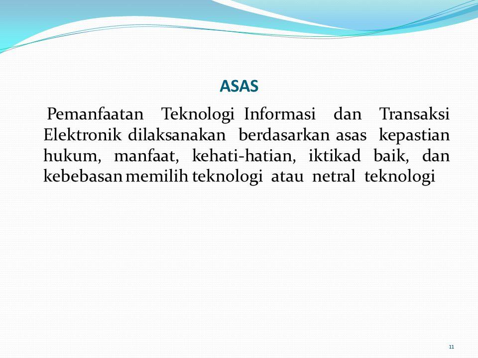 ASAS Pemanfaatan Teknologi Informasi dan Transaksi Elektronik dilaksanakan berdasarkan asas kepastian hukum, manfaat, kehati-hatian, iktikad baik, dan