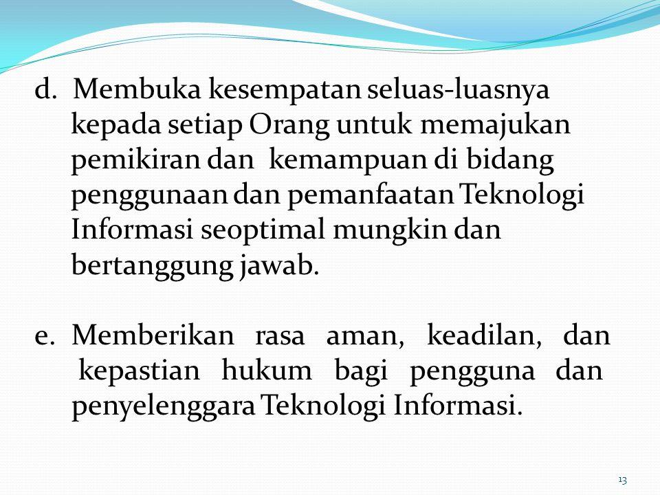 d. Membuka kesempatan seluas-luasnya kepada setiap Orang untuk memajukan pemikiran dan kemampuan di bidang penggunaan dan pemanfaatan Teknologi Inform