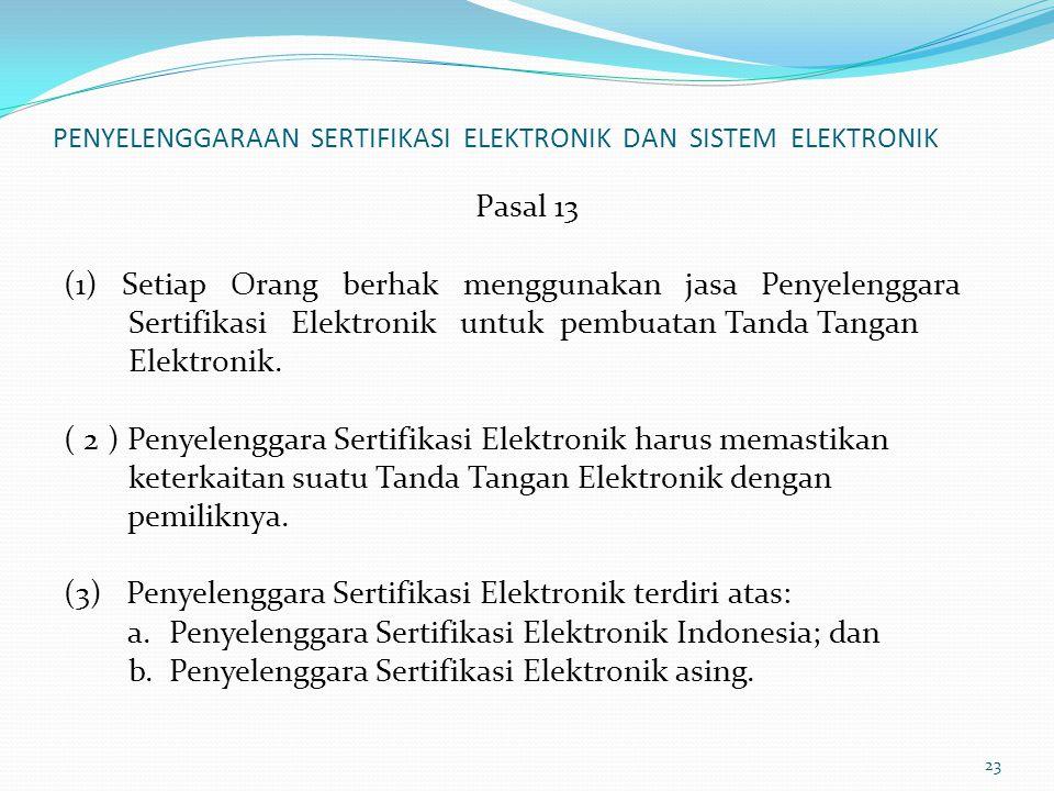 PENYELENGGARAAN SERTIFIKASI ELEKTRONIK DAN SISTEM ELEKTRONIK Pasal 13 (1) Setiap Orang berhak menggunakan jasa Penyelenggara Sertifikasi Elektronik un