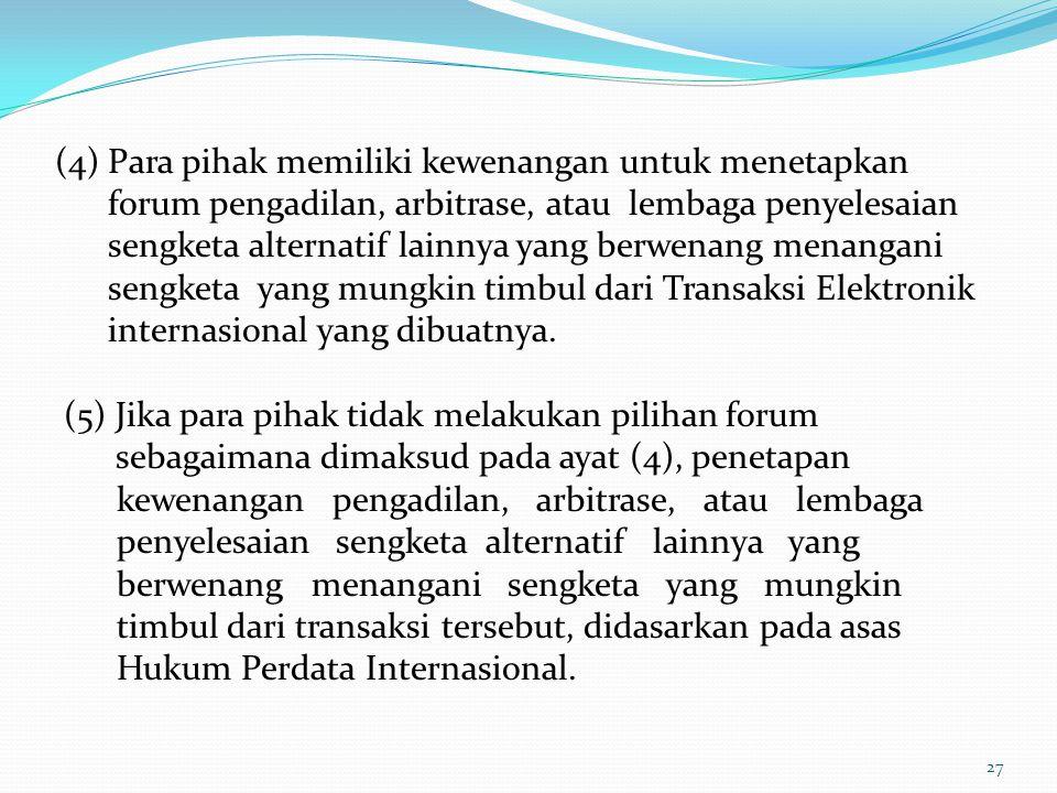 (4)Para pihak memiliki kewenangan untuk menetapkan forum pengadilan, arbitrase, atau lembaga penyelesaian sengketa alternatif lainnya yang berwenang m