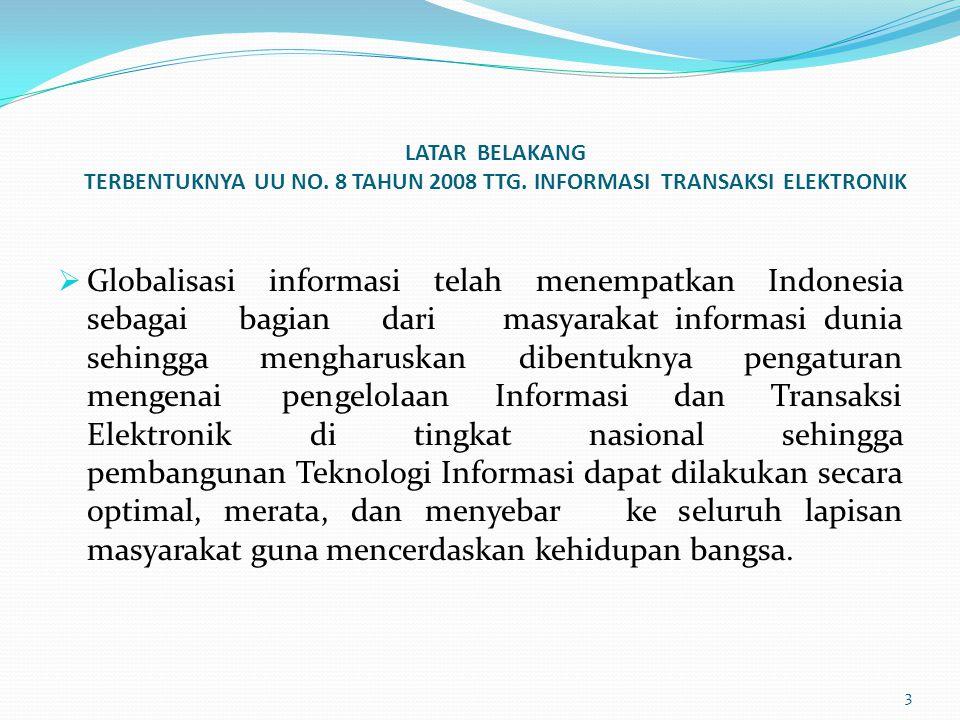 LATAR BELAKANG TERBENTUKNYA UU NO. 8 TAHUN 2008 TTG. INFORMASI TRANSAKSI ELEKTRONIK  Globalisasi informasi telah menempatkan Indonesia sebagai bagian