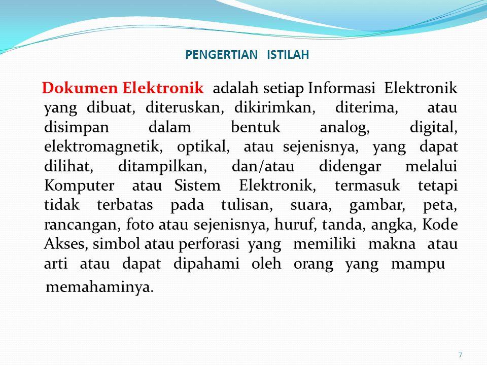 Sistem Elektronik adalah serangkaian perangkat dan prosedur elektronik yang berfungsi mempersiapkan, mengumpulkan, mengolah, menganalisis, menyimpan, menampilkan, mengumumkan, mengirimkan, dan/atau Penyebarkan Informasi Elektronik Jaringan Sistem Elektronik adalah terhubungnya dua Sistem Elektronik atau lebih, yang bersifat tertutup ataupun terbuka Tanda Tangan Elektronik adalah tanda tangan yang terdiri atas Informasi Elektronik yang dilekatkan, terasosiasi atau terkait dengan Informasi Elektronik lainnya yang digunakan sebagai alat verifikasi dan autentikasi.