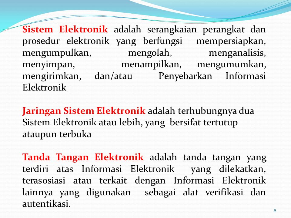 Sistem Elektronik adalah serangkaian perangkat dan prosedur elektronik yang berfungsi mempersiapkan, mengumpulkan, mengolah, menganalisis, menyimpan,